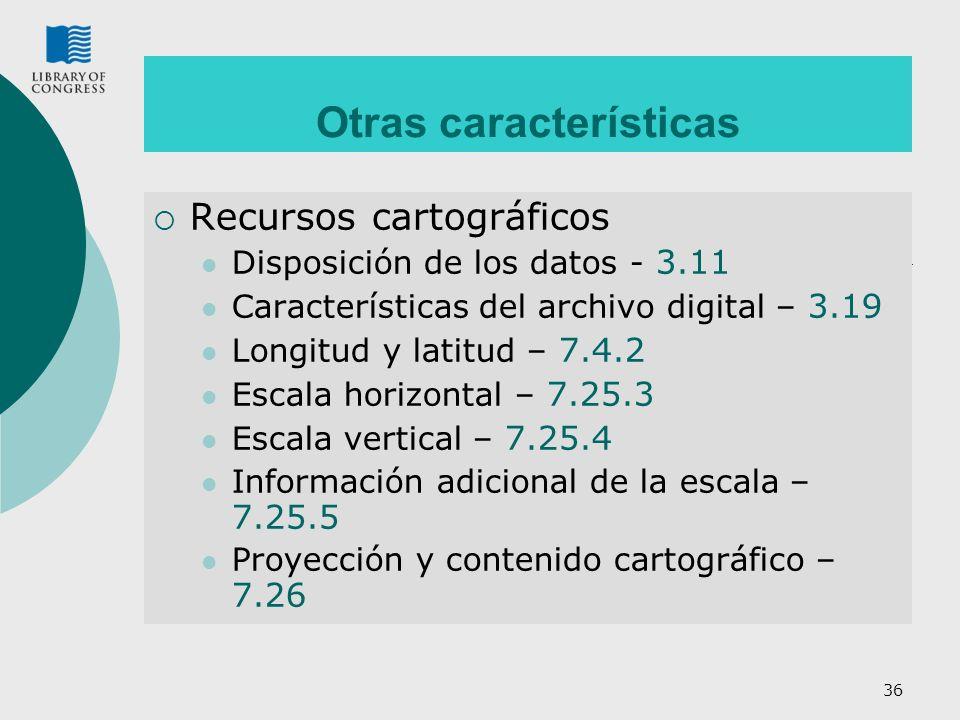 36 Otras características Recursos cartográficos Disposición de los datos - 3.11 Características del archivo digital – 3.19 Longitud y latitud – 7.4.2