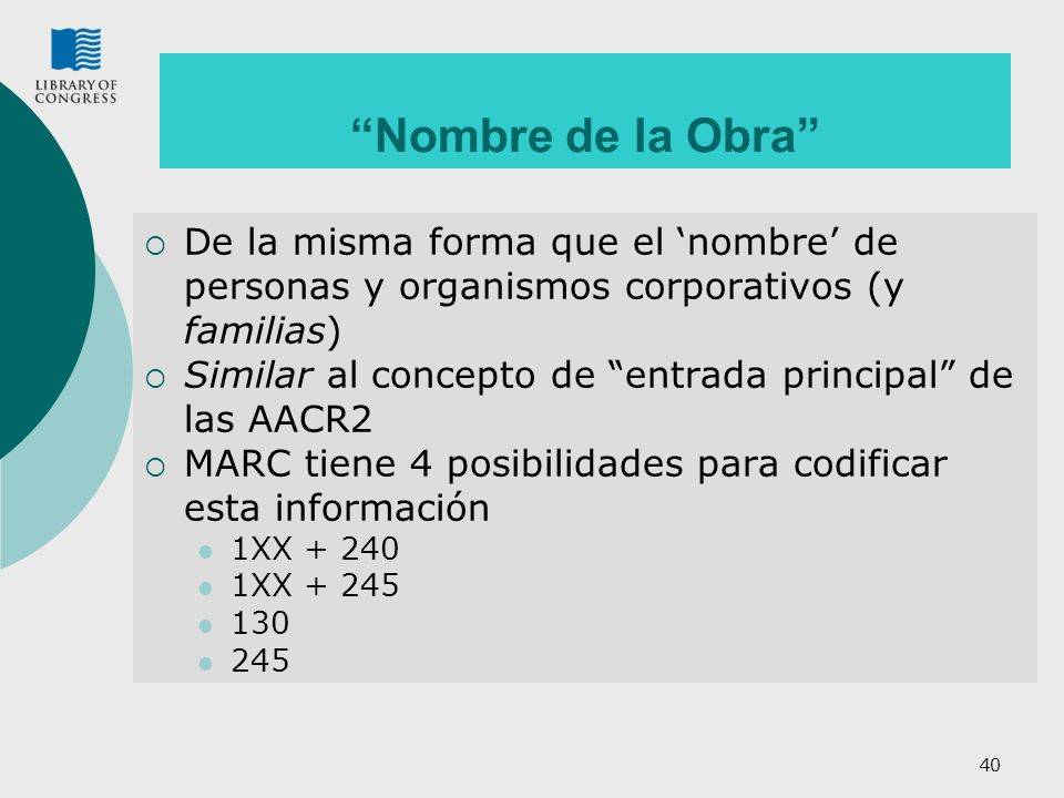 40 Nombre de la Obra De la misma forma que el nombre de personas y organismos corporativos (y familias) Similar al concepto de entrada principal de la