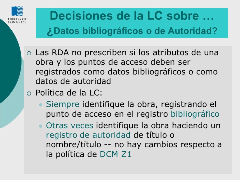 42 Decisiones de la LC sobre … Elementos Fundamentales de Distinción Si los elementos son registrados para distinguir una obra de otra o del nombre de una persona, familia u organismo corporativo, las RDA dan opciones para el registro de los elementos (RDA 0.6.3): Política de la LC Siempre regístrelos como adiciones a los puntos de acceso autorizados Queda a juicio del catalogador, registrarlos como elementos separados en los registros de autoridad