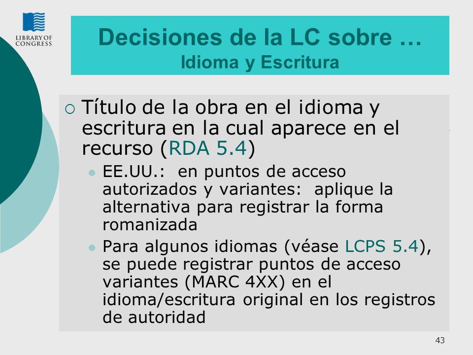 43 Decisiones de la LC sobre … Idioma y Escritura Título de la obra en el idioma y escritura en la cual aparece en el recurso (RDA 5.4) EE.UU.: en pun