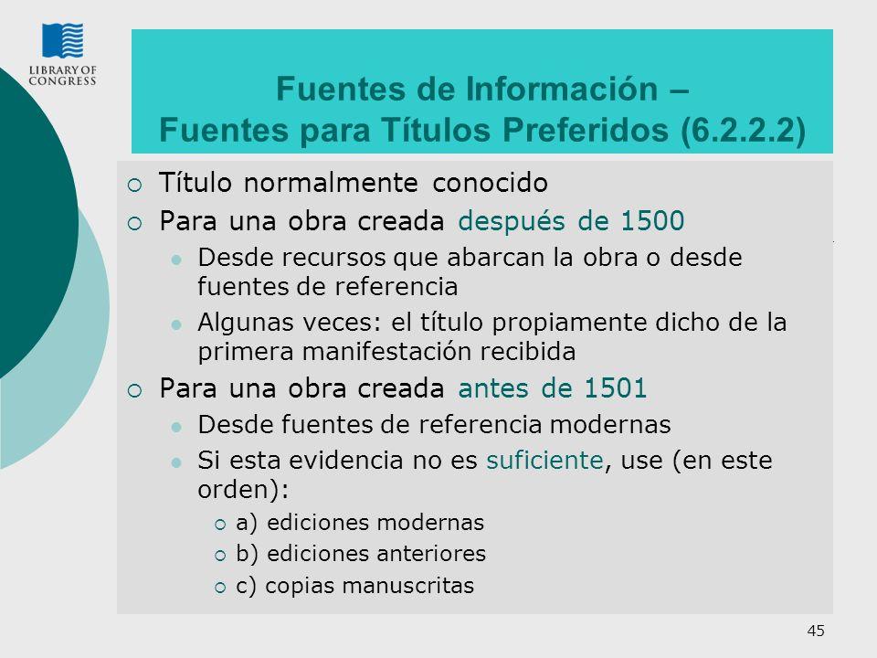 45 Fuentes de Información – Fuentes para Títulos Preferidos (6.2.2.2) Título normalmente conocido Para una obra creada después de 1500 Desde recursos