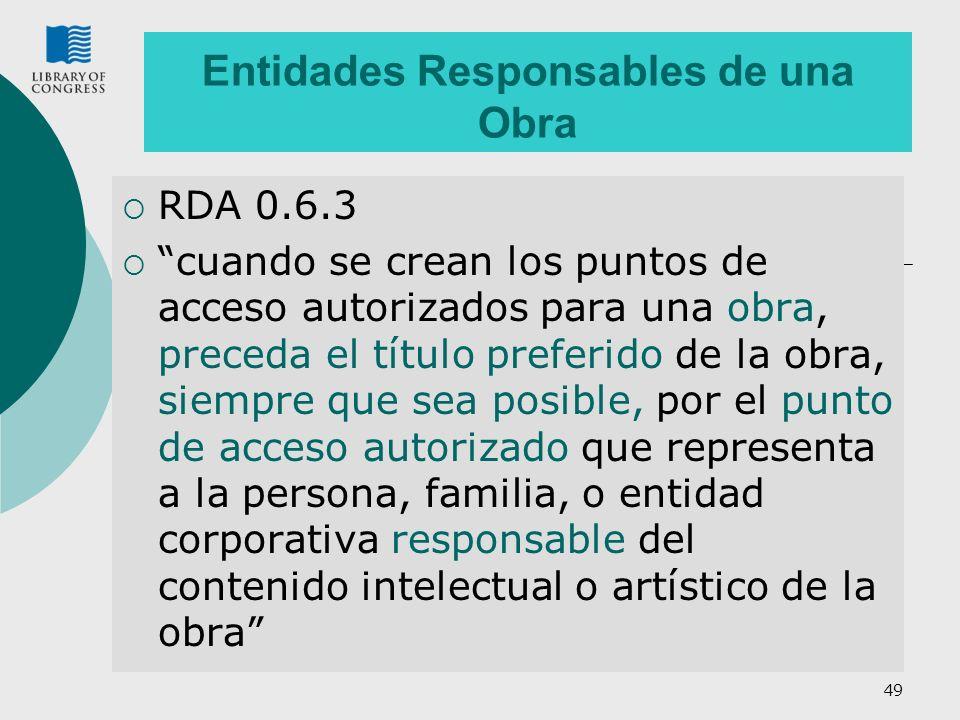 49 Entidades Responsables de una Obra RDA 0.6.3 cuando se crean los puntos de acceso autorizados para una obra, preceda el título preferido de la obra