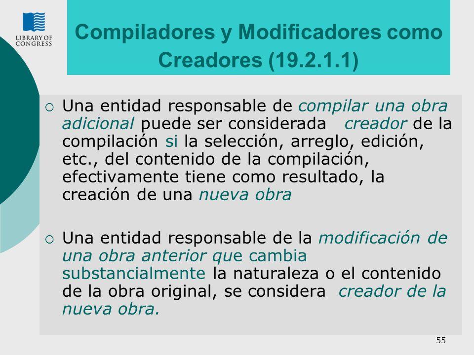 55 Compiladores y Modificadores como Creadores (19.2.1.1) Una entidad responsable de compilar una obra adicional puede ser considerada creador de la c