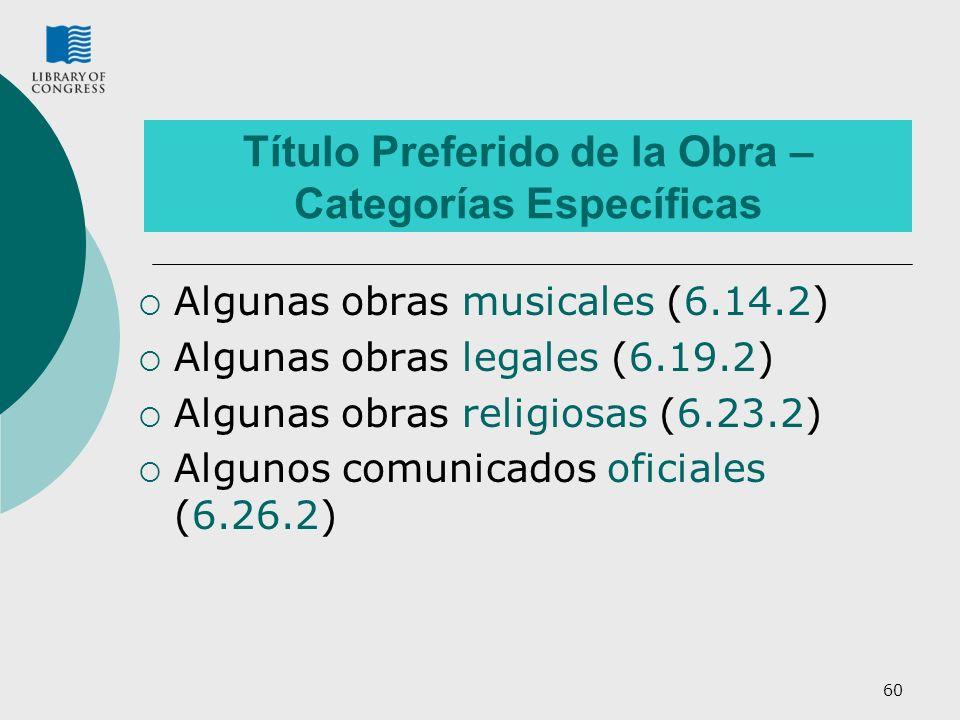 60 Título Preferido de la Obra – Categorías Específicas Algunas obras musicales (6.14.2) Algunas obras legales (6.19.2) Algunas obras religiosas (6.23