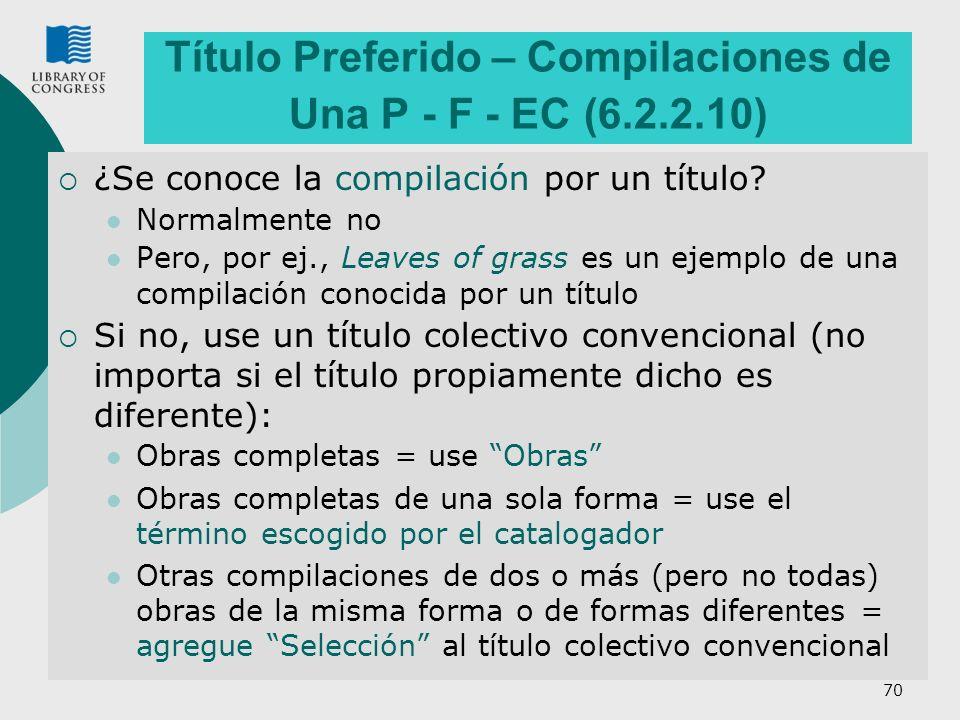 70 Título Preferido – Compilaciones de Una P - F - EC (6.2.2.10) ¿Se conoce la compilación por un título.