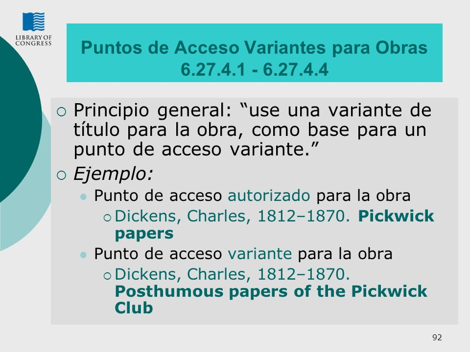 92 Puntos de Acceso Variantes para Obras 6.27.4.1 - 6.27.4.4 Principio general: use una variante de título para la obra, como base para un punto de acceso variante.
