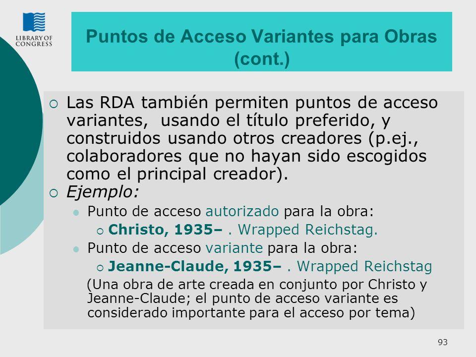 93 Puntos de Acceso Variantes para Obras (cont.) Las RDA también permiten puntos de acceso variantes, usando el título preferido, y construidos usando otros creadores (p.ej., colaboradores que no hayan sido escogidos como el principal creador).