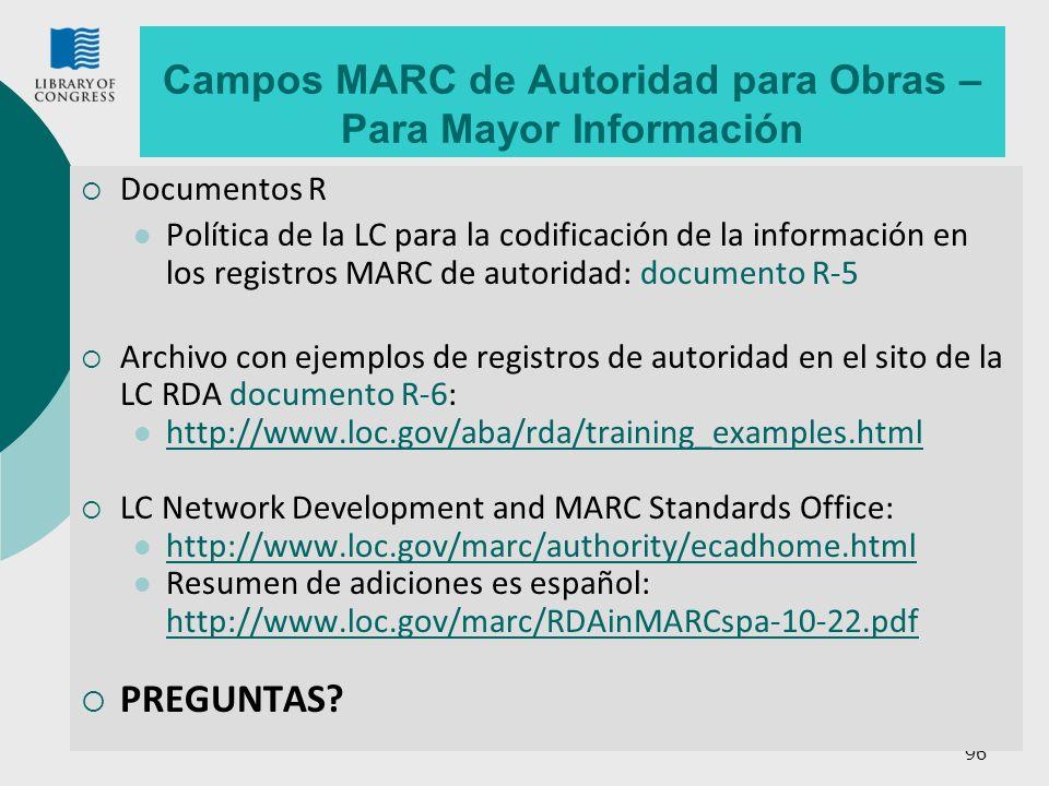 96 Campos MARC de Autoridad para Obras – Para Mayor Información Documentos R Política de la LC para la codificación de la información en los registros