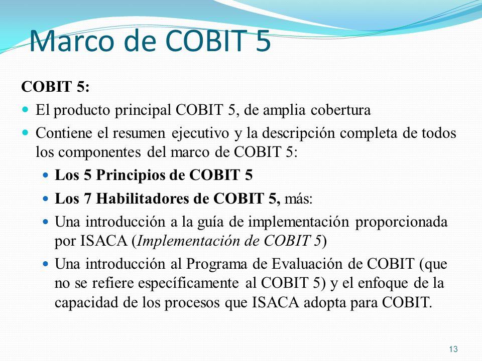 Marco de COBIT 5 COBIT 5: El producto principal COBIT 5, de amplia cobertura Contiene el resumen ejecutivo y la descripción completa de todos los comp