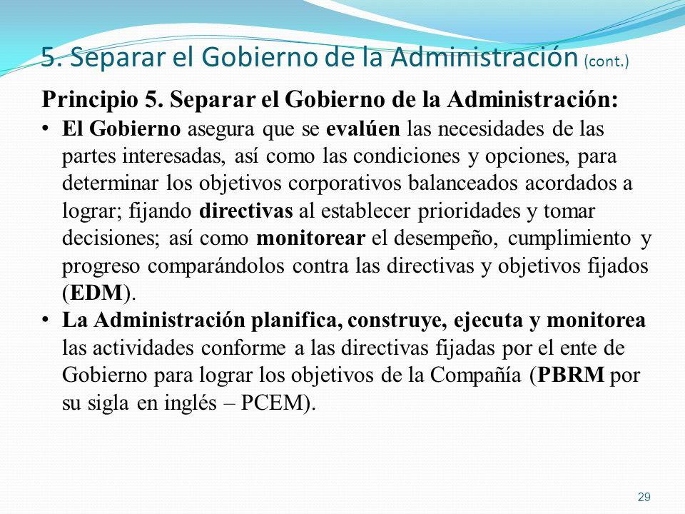 5. Separar el Gobierno de la Administración (cont.) Principio 5. Separar el Gobierno de la Administración: El Gobierno asegura que se evalúen las nece