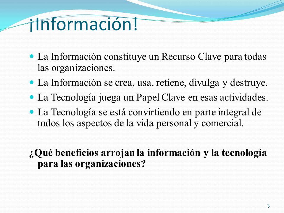 ¡Información! La Información constituye un Recurso Clave para todas las organizaciones. La Información se crea, usa, retiene, divulga y destruye. La T