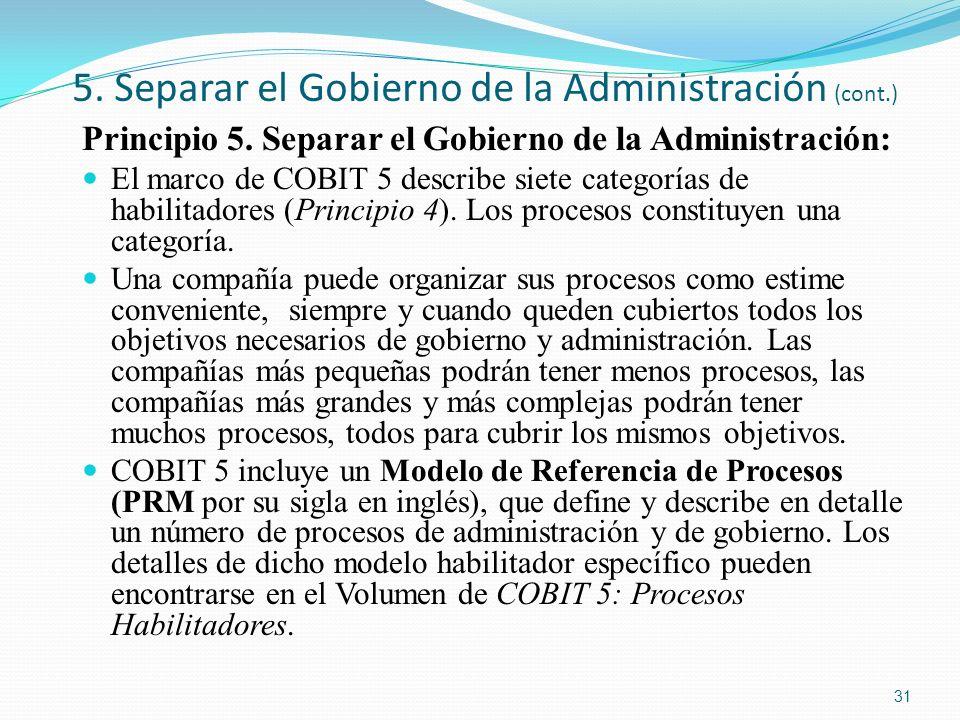 5. Separar el Gobierno de la Administración (cont.) Principio 5. Separar el Gobierno de la Administración: El marco de COBIT 5 describe siete categorí