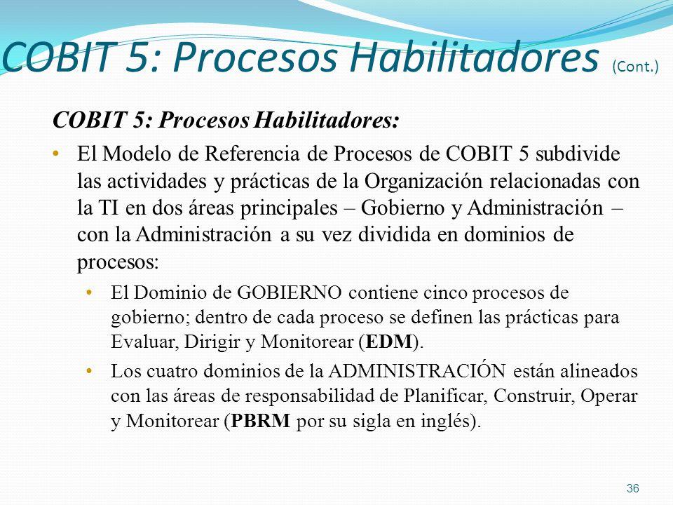 COBIT 5: Procesos Habilitadores (Cont.) COBIT 5: Procesos Habilitadores: El Modelo de Referencia de Procesos de COBIT 5 subdivide las actividades y pr