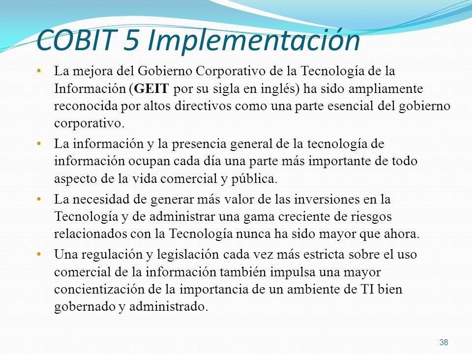 COBIT 5 Implementación La mejora del Gobierno Corporativo de la Tecnología de la Información (GEIT por su sigla en inglés) ha sido ampliamente reconoc