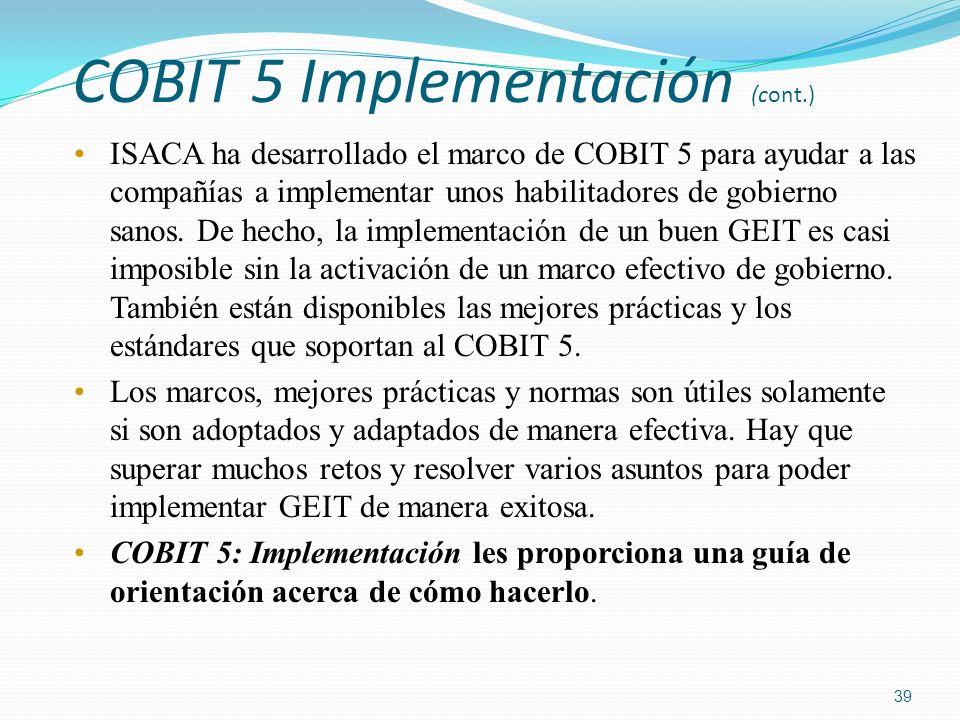 COBIT 5 Implementación (cont.) ISACA ha desarrollado el marco de COBIT 5 para ayudar a las compañías a implementar unos habilitadores de gobierno sano