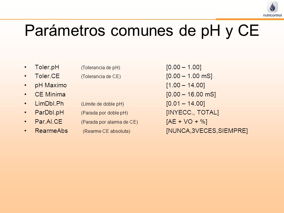 Parámetros comunes de pH y CE Toler.pH (Tolerancia de pH) [0.00 – 1.00] Toler.CE (Tolerancia de CE) [0.00 – 1.00 mS] pH Maximo[1.00 – 14.00] CE Minima