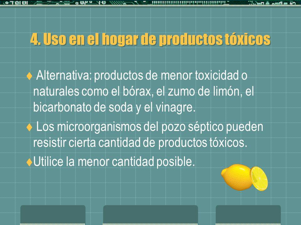 4. Uso en el hogar de productos tóxicos Alternativa: productos de menor toxicidad o naturales como el bórax, el zumo de limón, el bicarbonato de soda