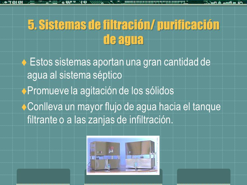 5. Sistemas de filtración/ purificación de agua Estos sistemas aportan una gran cantidad de agua al sistema séptico Promueve la agitación de los sólid