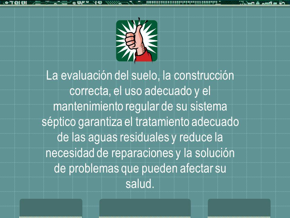 La evaluación del suelo, la construcción correcta, el uso adecuado y el mantenimiento regular de su sistema séptico garantiza el tratamiento adecuado