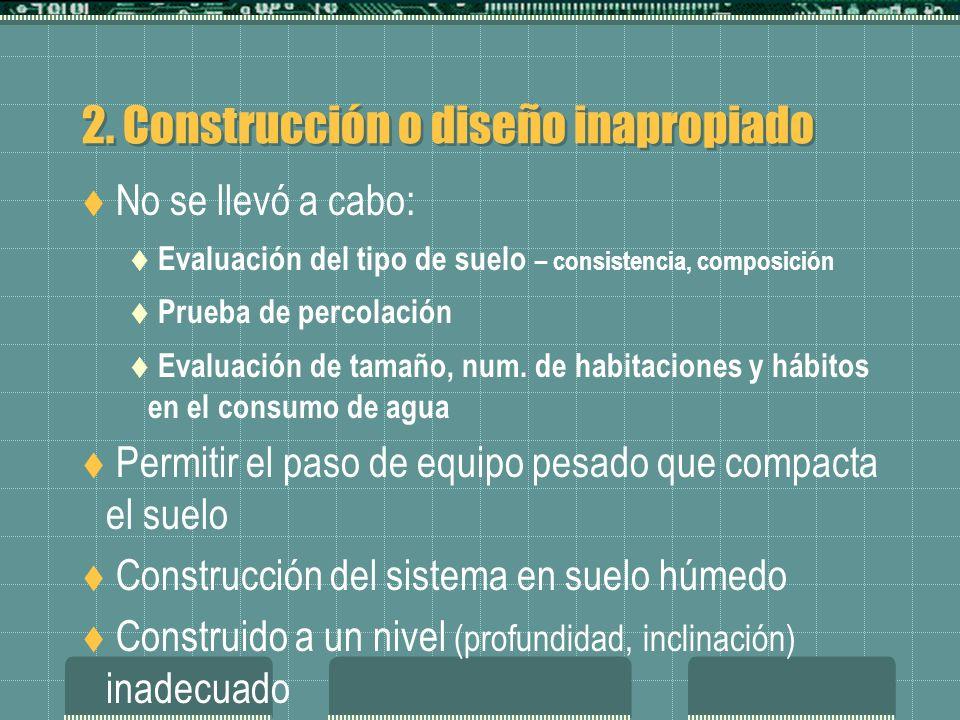 2. Construcción o diseño inapropiado No se llevó a cabo: Evaluación del tipo de suelo – consistencia, composición Prueba de percolación Evaluación de