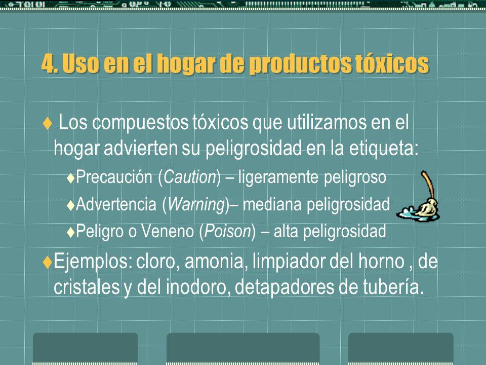 4. Uso en el hogar de productos tóxicos Los compuestos tóxicos que utilizamos en el hogar advierten su peligrosidad en la etiqueta: Precaución ( Cauti