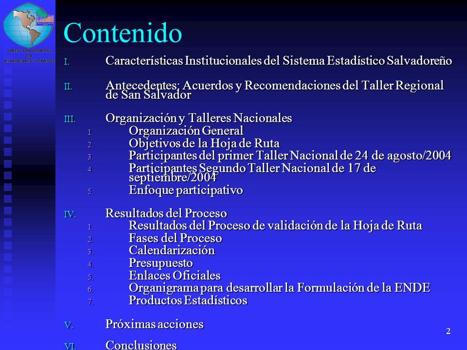 2 Contenido I. Características Institucionales del Sistema Estadístico Salvadoreño II. Antecedentes: Acuerdos y Recomendaciones del Taller Regional de