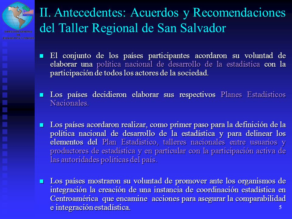 6 Se ratificó la voluntad de todos los países centroamericanos, un año atrás en San Salvador, para elaborar una Estrategia Nacional de Desarrollo Estadístico con la participación de productores y usuarios de información.