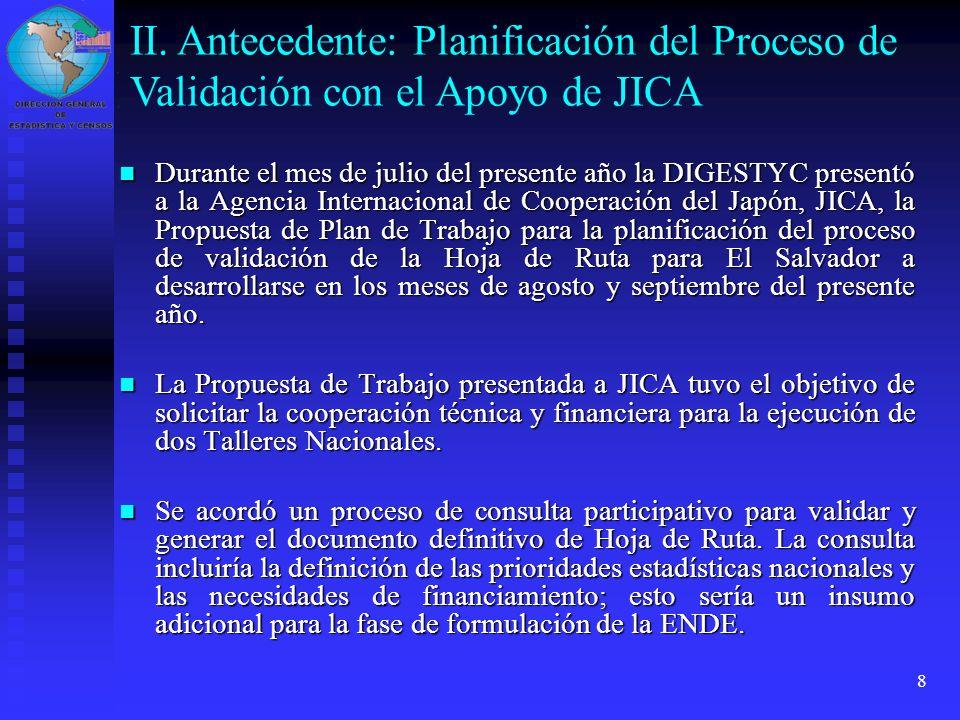 8 Durante el mes de julio del presente año la DIGESTYC presentó a la Agencia Internacional de Cooperación del Japón, JICA, la Propuesta de Plan de Tra