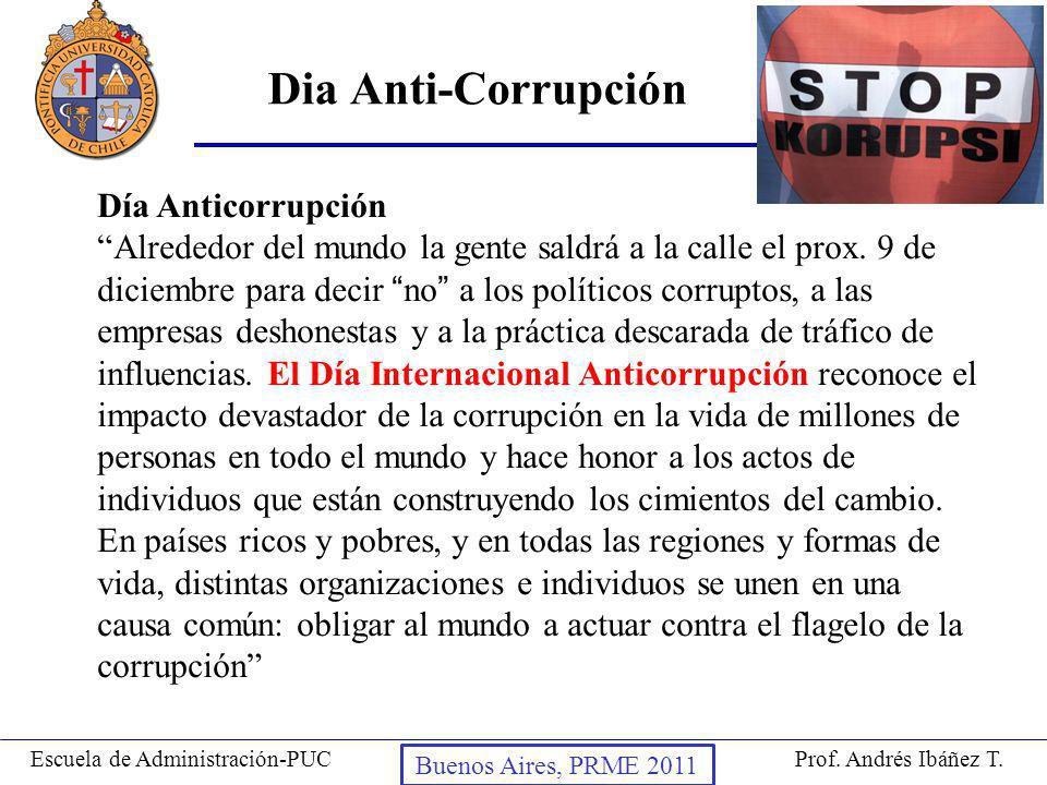 Prof. Andrés Ibáñez T.Escuela de Administración-PUC Puerto Montt, 2008 Dia Anti-Corrupción Día AnticorrupciónAlrededor del mundo la gente saldrá a la