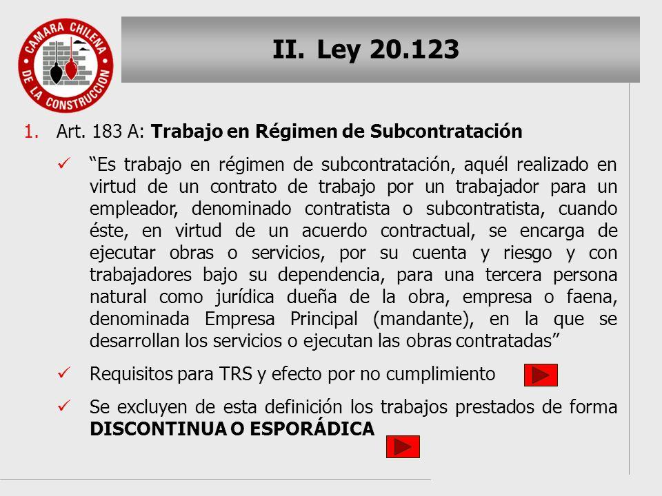II. II.Ley 20.123 1. 1.Art. 183 A: Trabajo en Régimen de Subcontratación Es trabajo en régimen de subcontratación, aquél realizado en virtud de un con