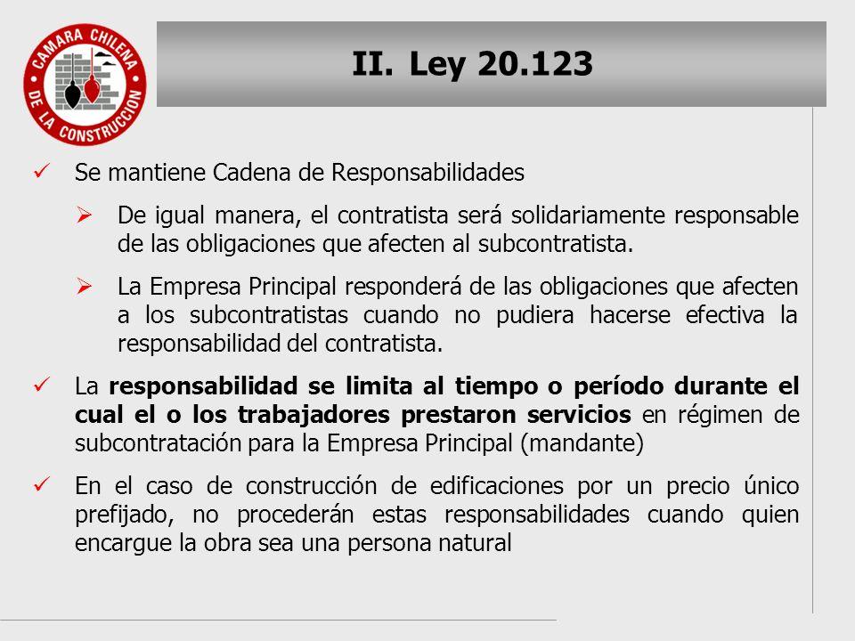 II. II.Ley 20.123 Se mantiene Cadena de Responsabilidades De igual manera, el contratista será solidariamente responsable de las obligaciones que afec