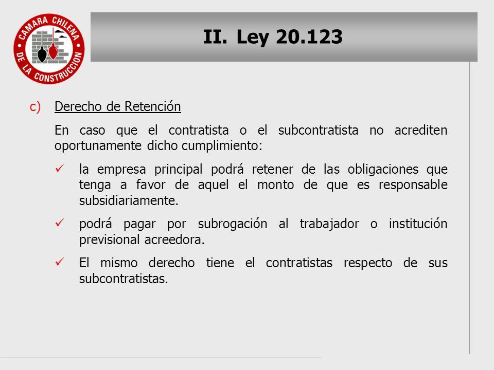 II. II.Ley 20.123 c) c)Derecho de Retención En caso que el contratista o el subcontratista no acrediten oportunamente dicho cumplimiento: la empresa p