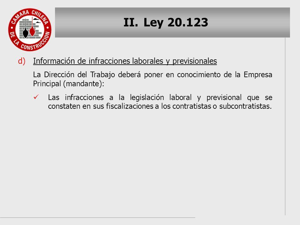 II. II.Ley 20.123 d) d)Información de infracciones laborales y previsionales La Dirección del Trabajo deberá poner en conocimiento de la Empresa Princ
