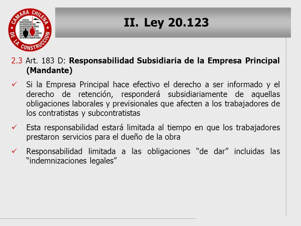 II. II.Ley 20.123 2.3 Art. 183 D: Responsabilidad Subsidiaria de la Empresa Principal (Mandante) Si la Empresa Principal hace efectivo el derecho a se
