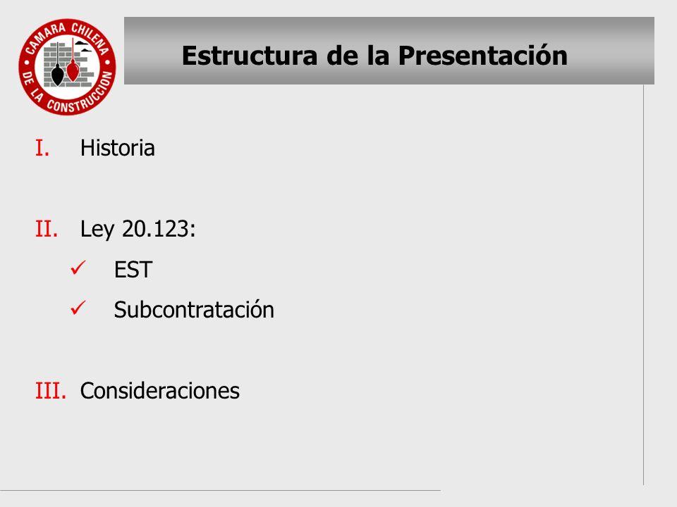 Estructura de la Presentación I. I.Historia II. II.Ley 20.123: EST Subcontratación III. III.Consideraciones