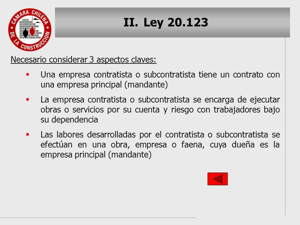 II. II.Ley 20.123 Necesario considerar 3 aspectos claves: Una empresa contratista o subcontratista tiene un contrato con una empresa principal (mandan