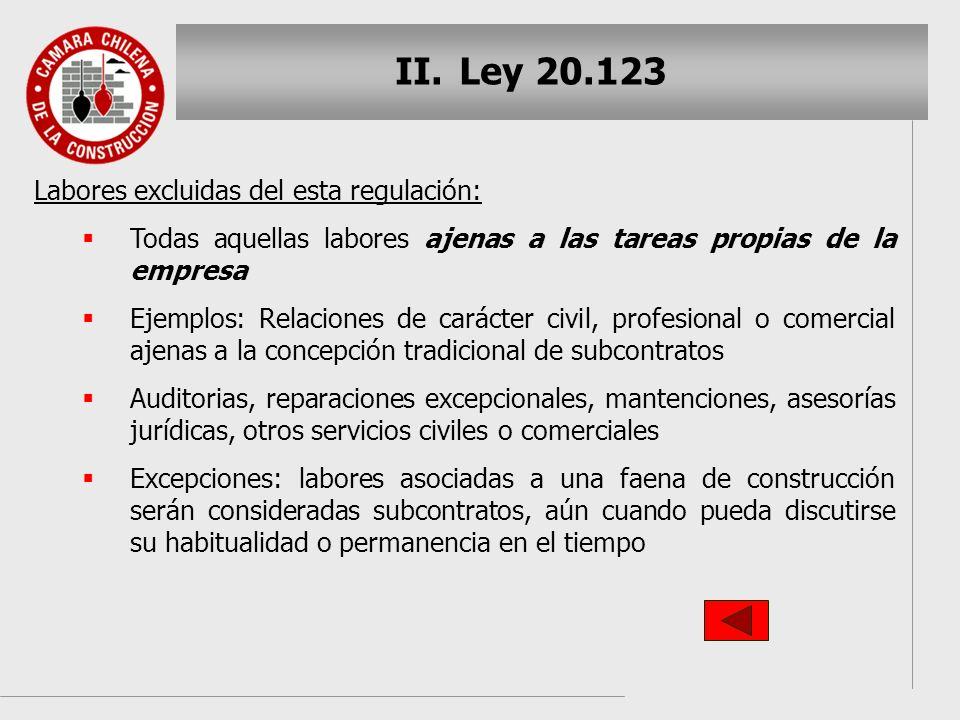 II. II.Ley 20.123 Labores excluidas del esta regulación: Todas aquellas labores ajenas a las tareas propias de la empresa Ejemplos: Relaciones de cará