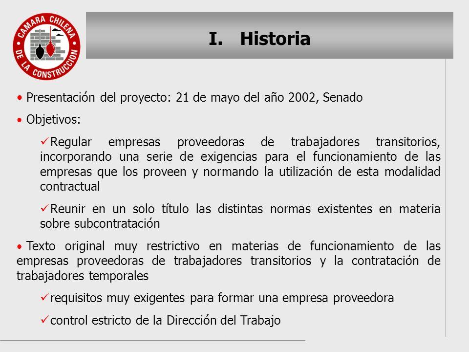 I. I.Historia Presentación del proyecto: 21 de mayo del año 2002, Senado Objetivos: Regular empresas proveedoras de trabajadores transitorios, incorpo