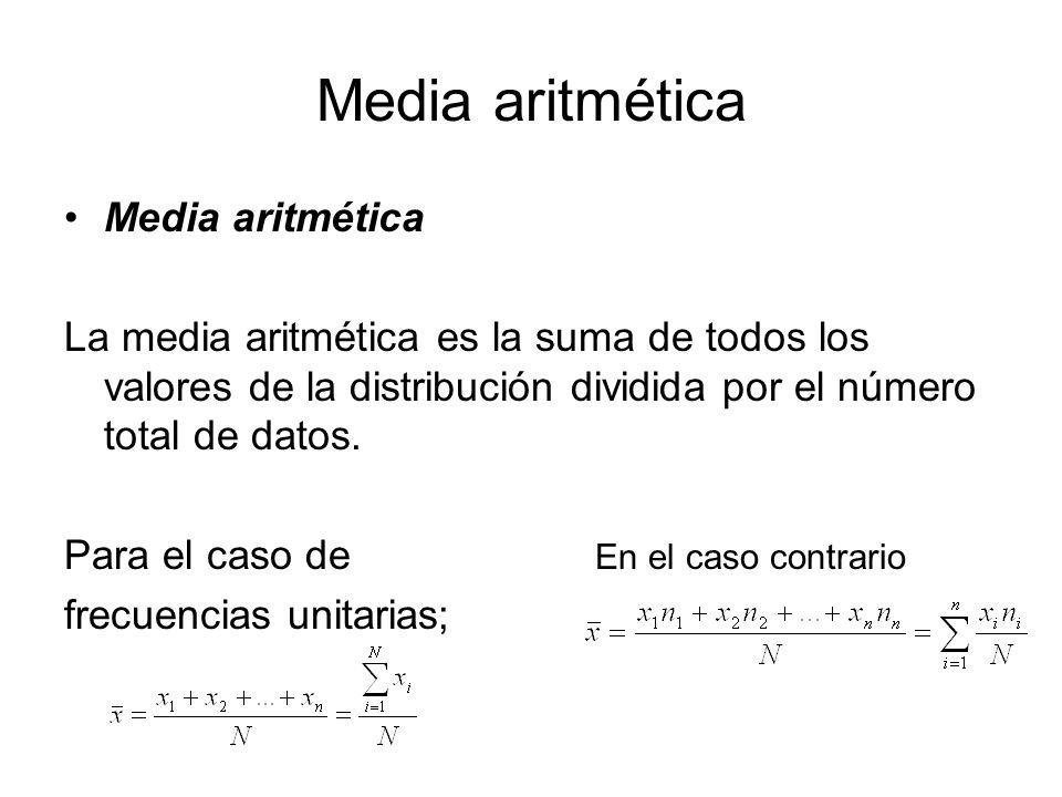 Media aritmética La media aritmética es la suma de todos los valores de la distribución dividida por el número total de datos. Para el caso de En el c