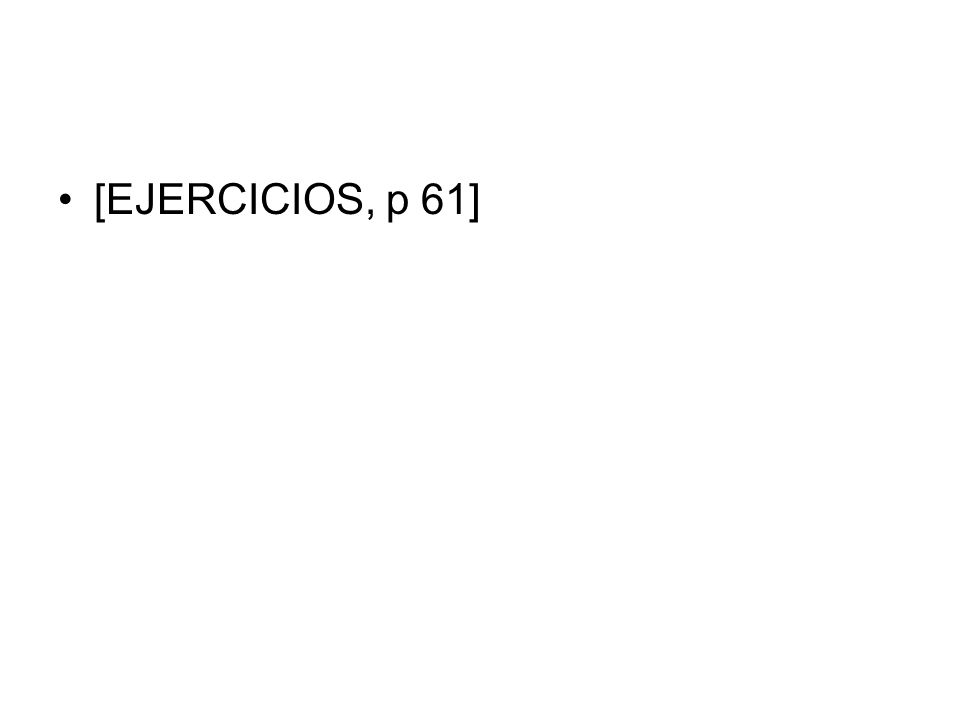 [EJERCICIOS, p 61]