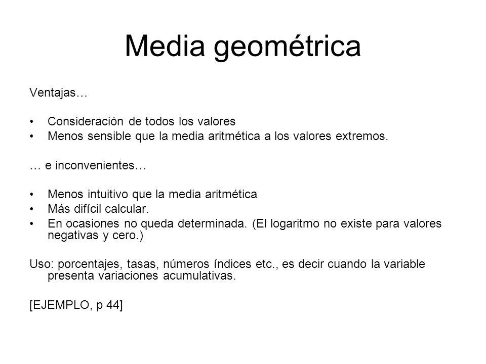 Media geométrica Ventajas… Consideración de todos los valores Menos sensible que la media aritmética a los valores extremos. … e inconvenientes… Menos