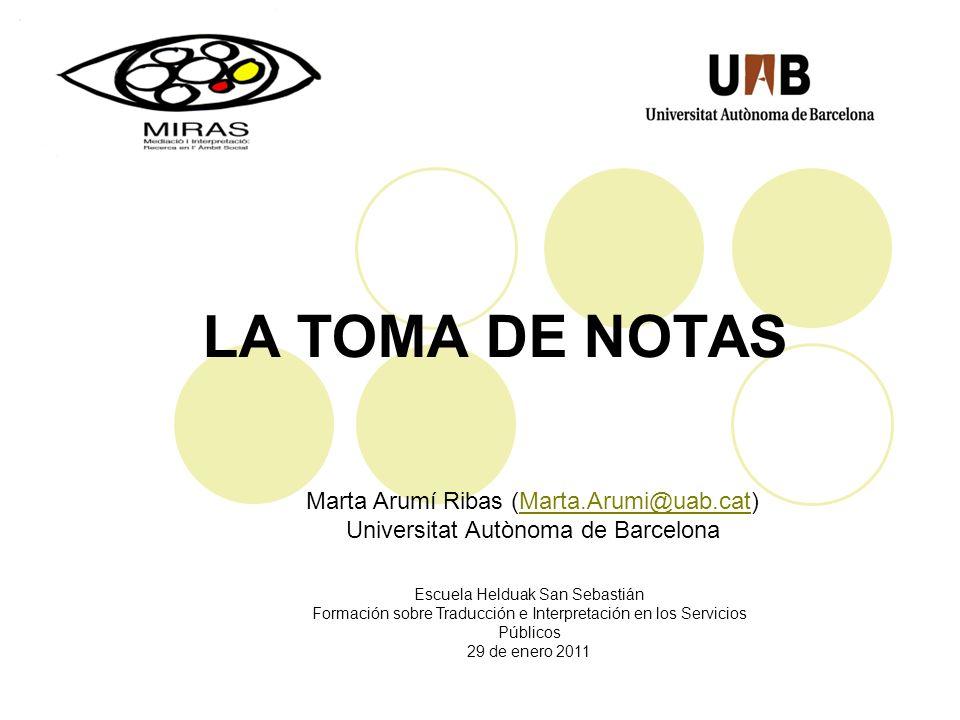 LA TOMA DE NOTAS Escuela Helduak San Sebastián Formación sobre Traducción e Interpretación en los Servicios Públicos 29 de enero 2011 Marta Arumí Riba