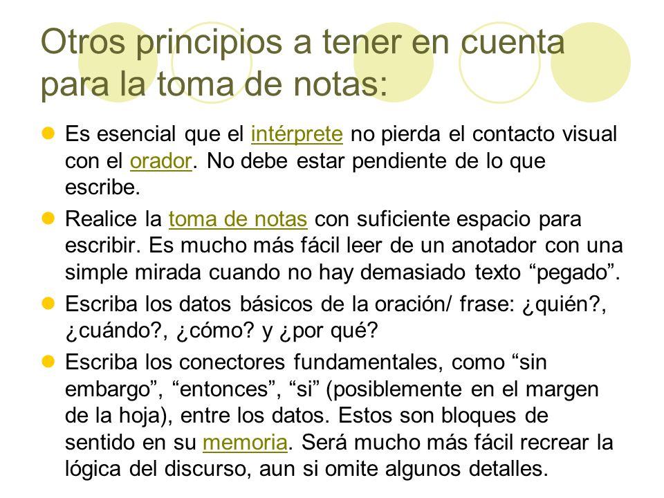 Otros principios a tener en cuenta para la toma de notas: Es esencial que el intérprete no pierda el contacto visual con el orador. No debe estar pend