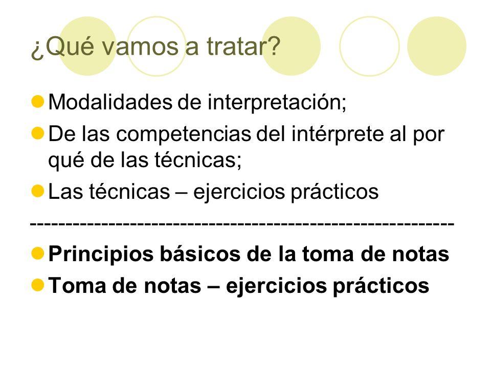 ¿Qué vamos a tratar? Modalidades de interpretación; De las competencias del intérprete al por qué de las técnicas; Las técnicas – ejercicios prácticos