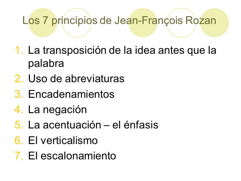 Los 7 principios de Jean-François Rozan 1.La transposición de la idea antes que la palabra 2.Uso de abreviaturas 3.Encadenamientos 4.La negación 5.La