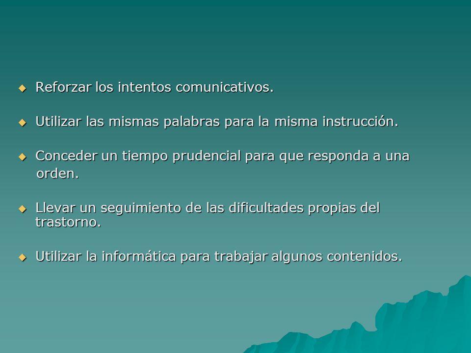 Reforzar los intentos comunicativos. Reforzar los intentos comunicativos. Utilizar las mismas palabras para la misma instrucción. Utilizar las mismas
