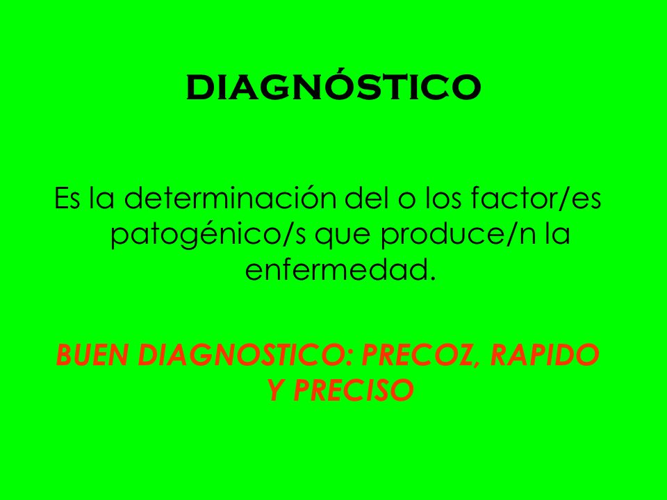 DIAGNÓSTICO Es la determinación del o los factor/es patogénico/s que produce/n la enfermedad.