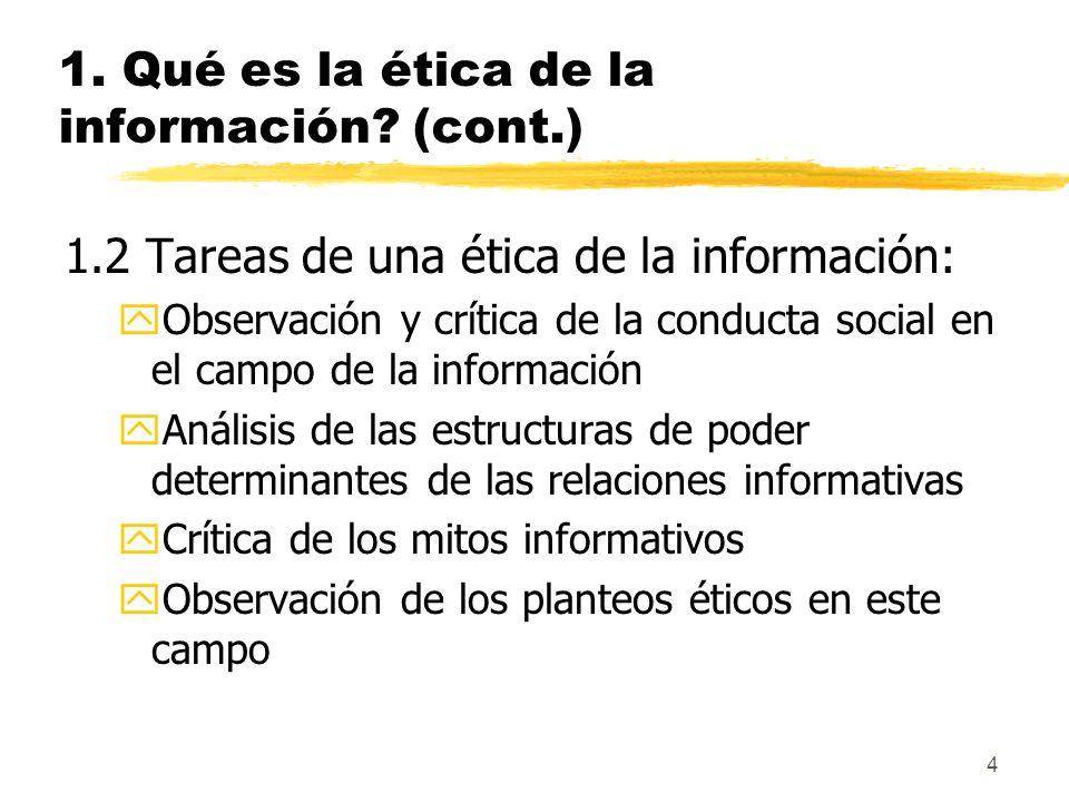 4 1. Qué es la ética de la información? (cont.) 1.2 Tareas de una ética de la información: yObservación y crítica de la conducta social en el campo de