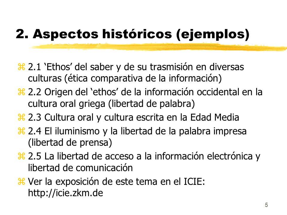 5 2. Aspectos históricos (ejemplos) z2.1 Ethos del saber y de su trasmisión en diversas culturas (ética comparativa de la información) z2.2 Origen del