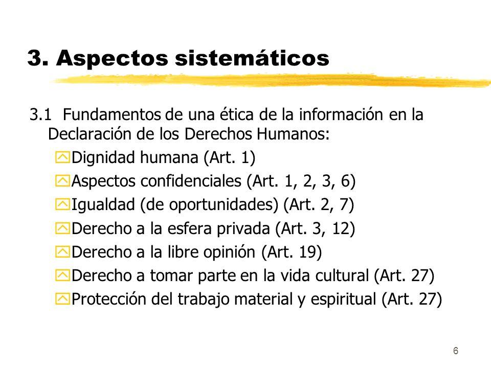 6 3. Aspectos sistemáticos 3.1 Fundamentos de una ética de la información en la Declaración de los Derechos Humanos: yDignidad humana (Art. 1) yAspect